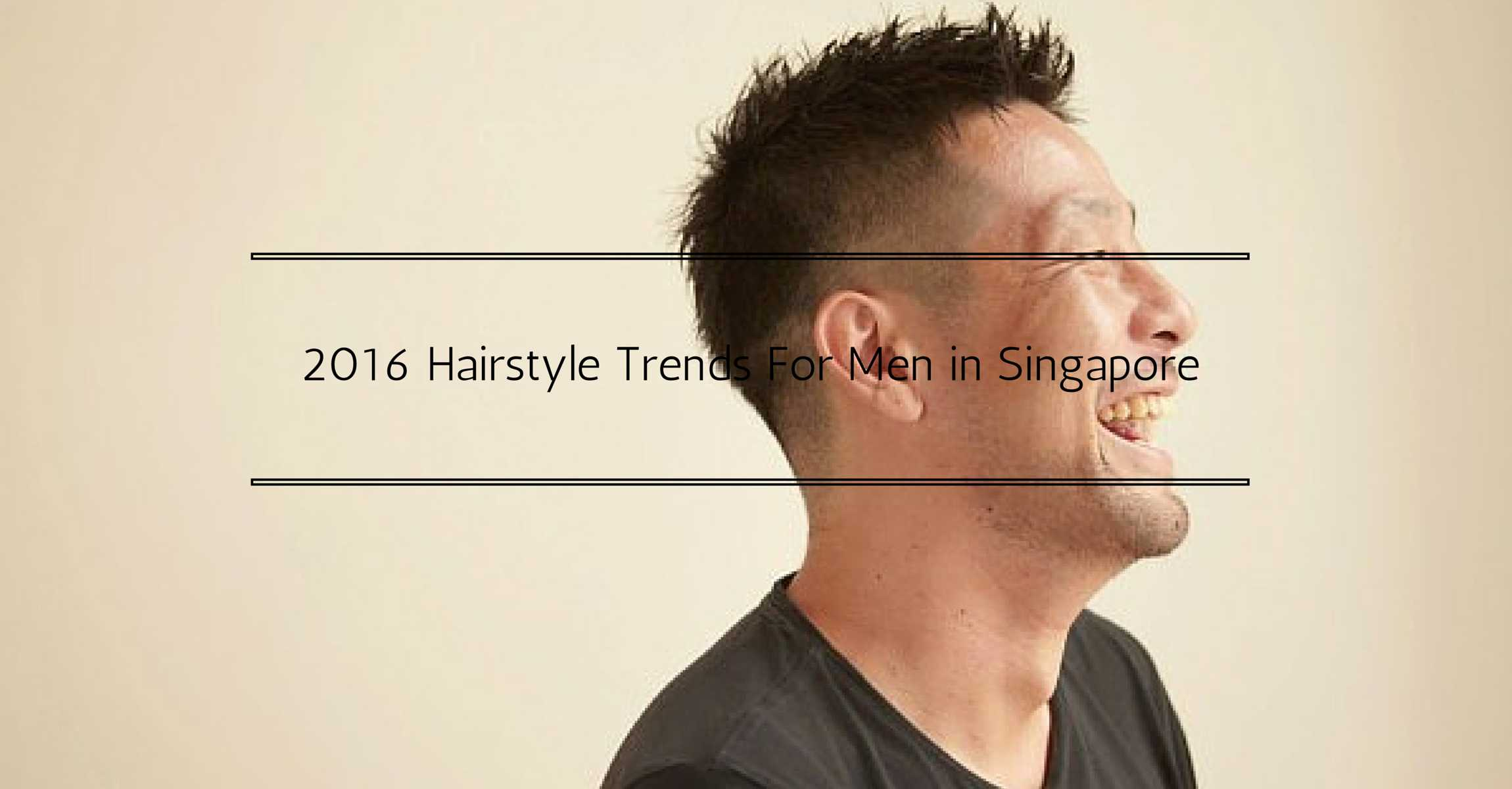 best men's hairstyles for 2016 in singapore