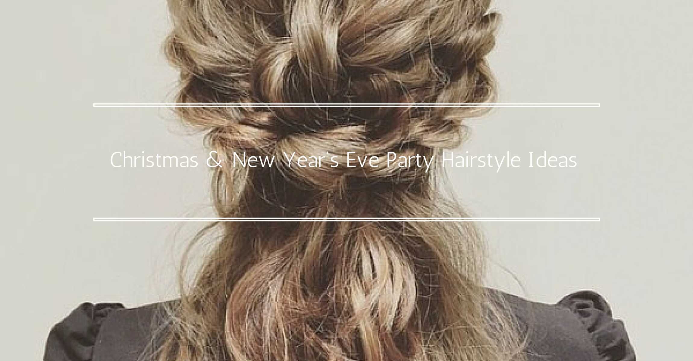 Top Christmas And New Years Eve Party Hairstyle Ideas For 2015 2016
