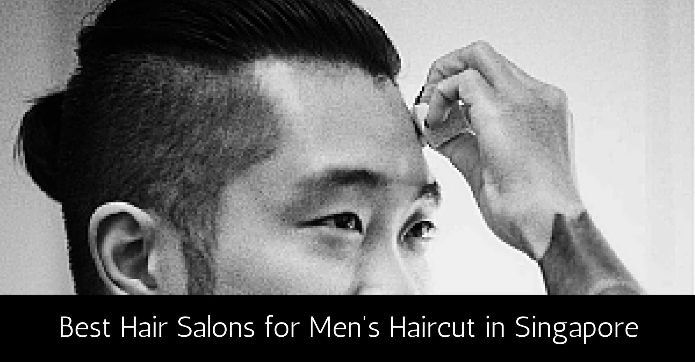 Best Hair Salons For Mens Haircut In Singapore
