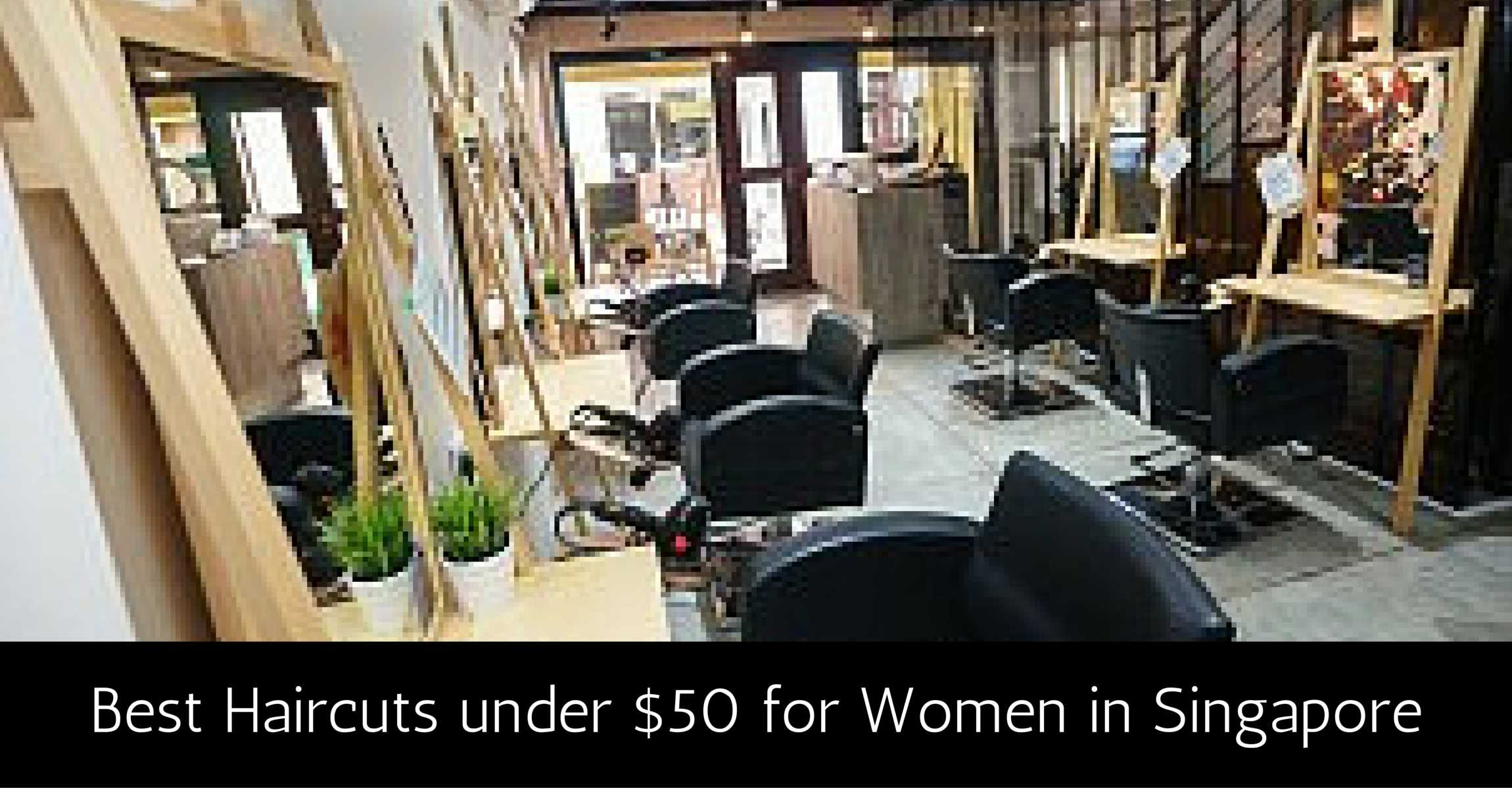 Best Haircuts in Singapore (Orchard, Bugis, City Hall, Chinatown) under $50