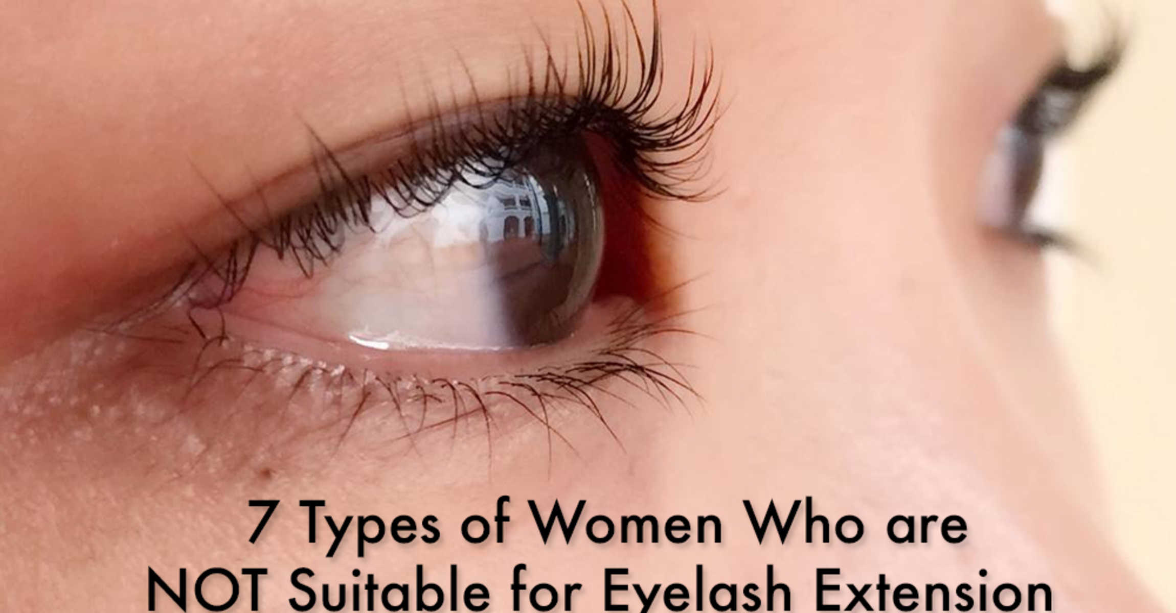 7 Types Of Ladies Who Are Not Suitable For Eyelash Extensions