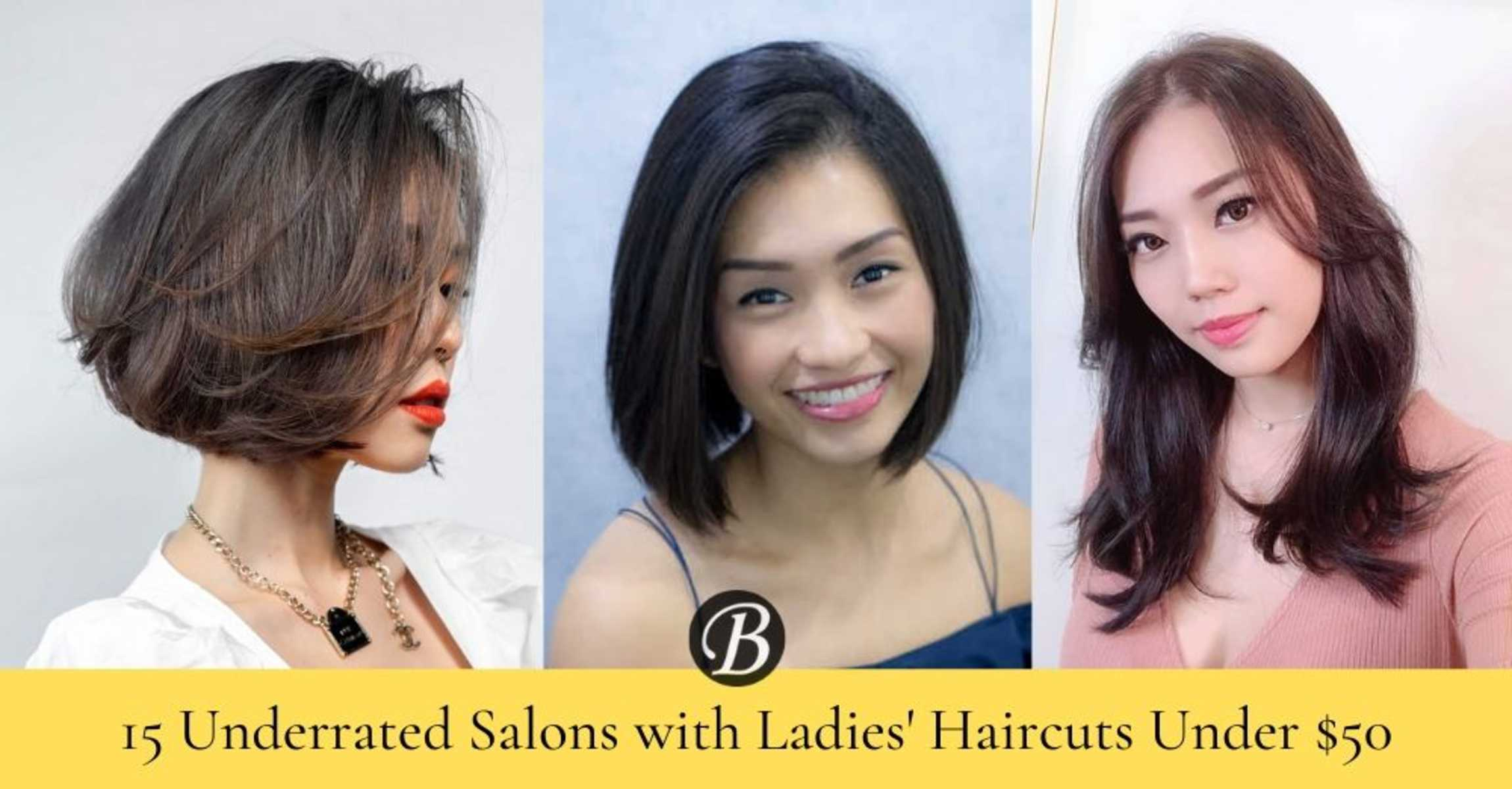 14 Underrated Hair Salons With Ladies Haircuts Under 50 In Singapore